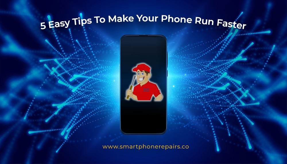 5 Easy Tips To Make Your Phone Run Faster
